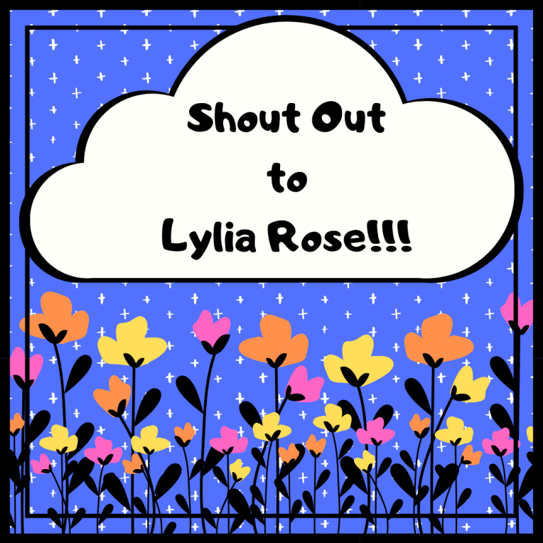 Shout Out to Lylia Rose!!!
