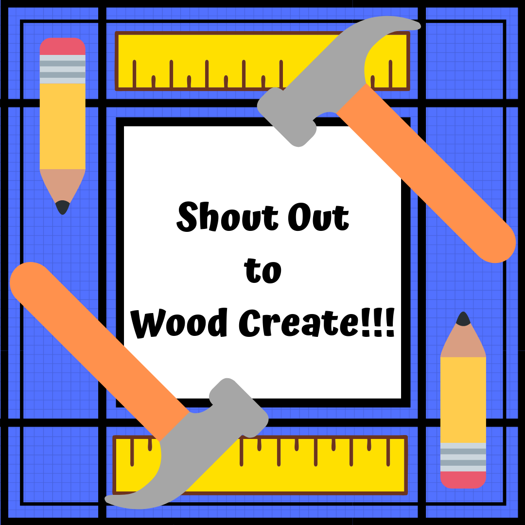 Shout Out to Wood Create!!!