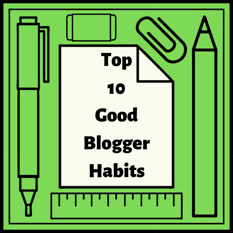 Top 10 Good Blogger Habits