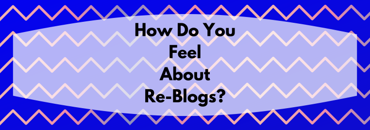 How Do You Feel About Re-Blogs_.png