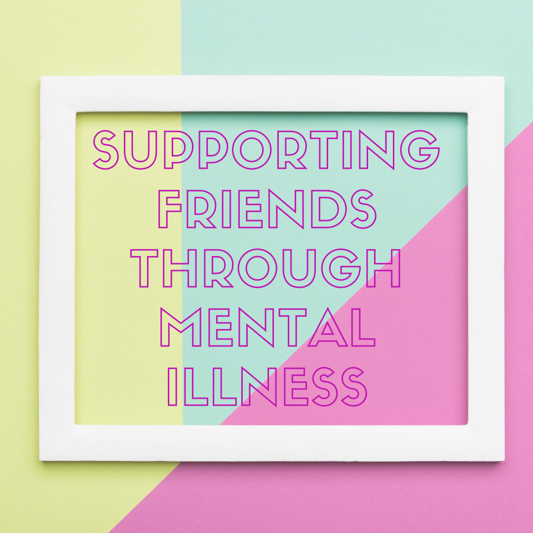 supporting friends through mental health illness.png